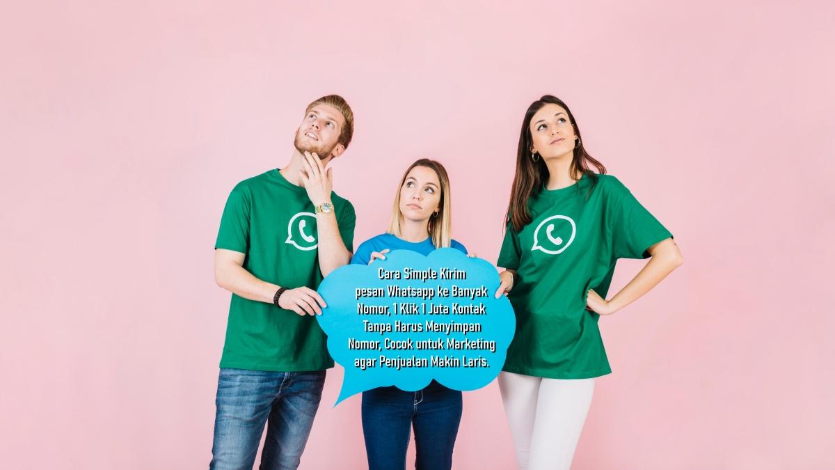 Cara Simple Kirim pesan Whatsapp ke Banyak Nomor, 1 Klik 1 Juta Kontak Tanpa Harus Menyimpan Nomor, Cocok untuk Marketing agar Penjualan MakinLaris